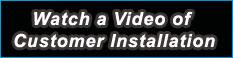 Watch a Video of Customer Installation